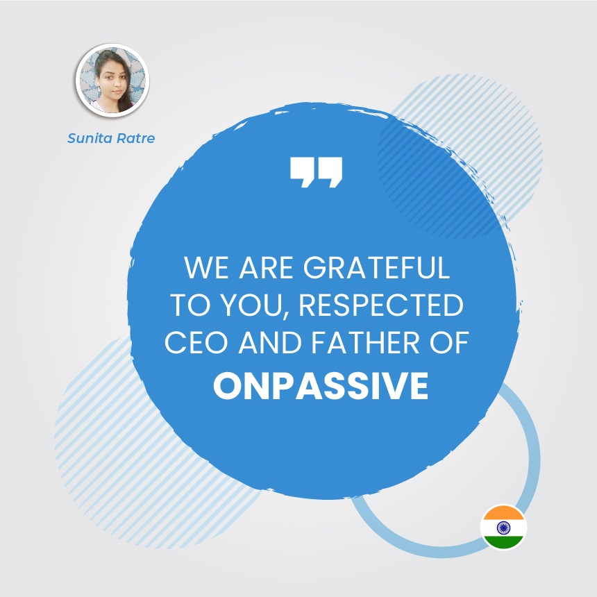 WE ARE GRATEFUL TO YOU, RESPECTED CEO AND FATHER OF ONPASSIVE