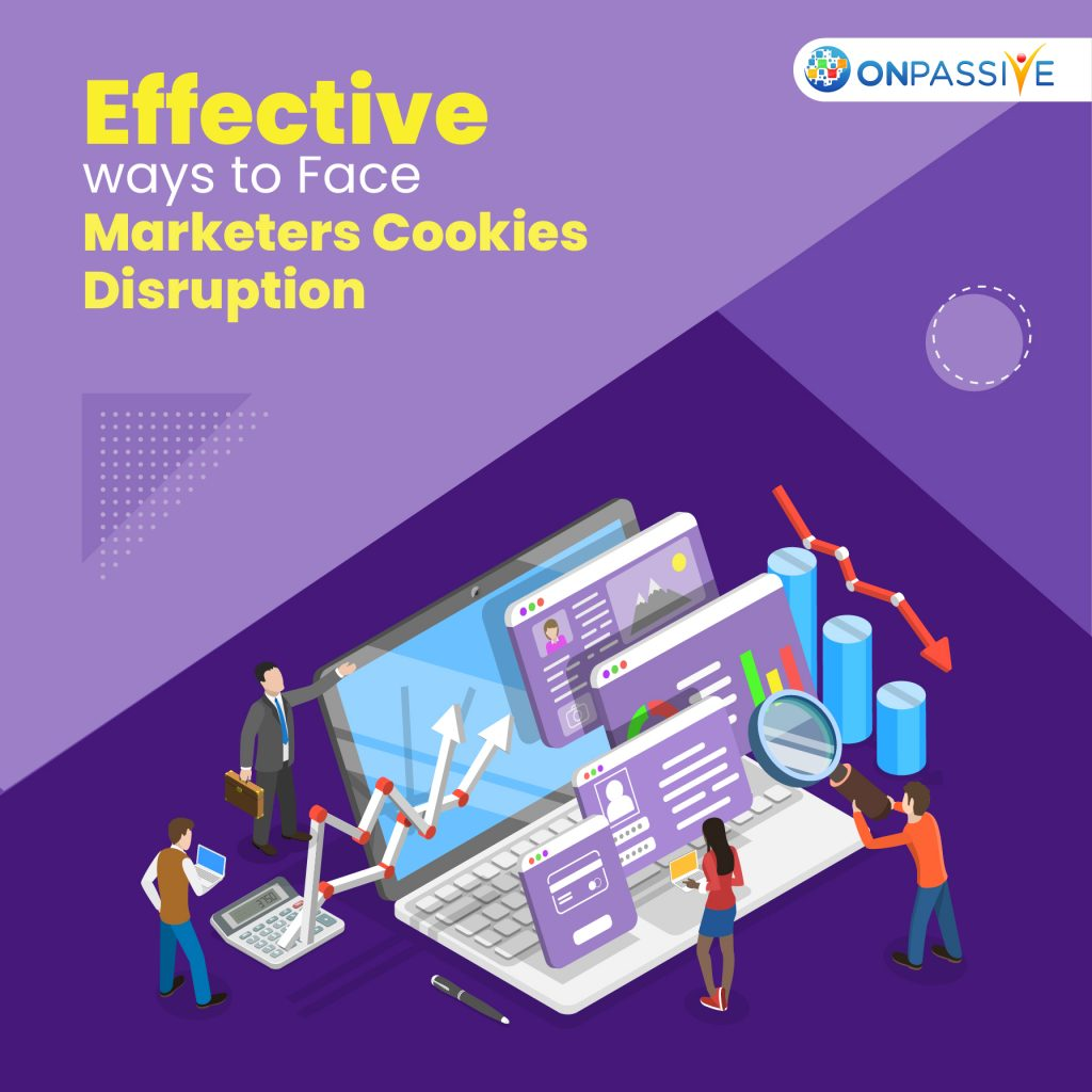 Effective Ways To Face Marketers Cookies Disruption