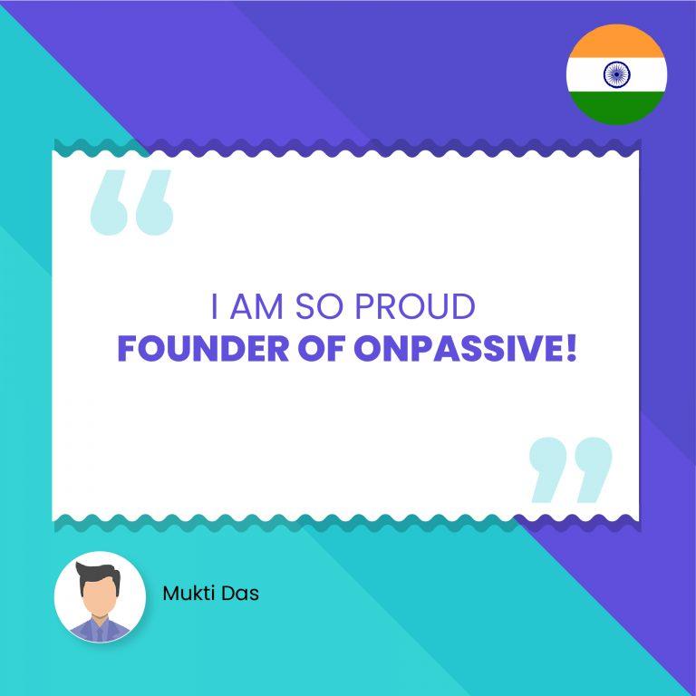 I AM SO PROUD FOUNDER OF ONPASSIVE! - ONPASSIVE